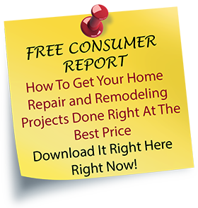 Free Consumer Report - How to Get your Home and Remodeling Projects Done Right at the Best Price